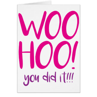 Woohoo! You did it! Congratulations greeting card. Card