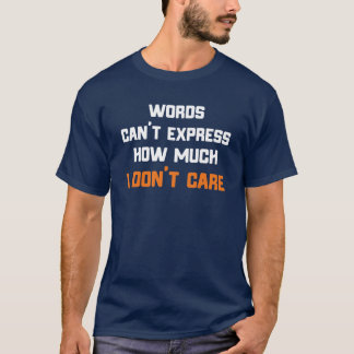 Words Can't Express How Much I Don't Care T-Shirt