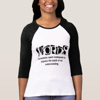 Words Sometimes Seem Inadequate T-Shirt