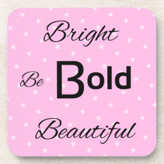 Words to inspire Bright Bold Beautiful pink Beverage Coasters