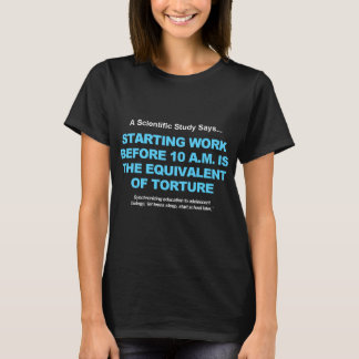 Work Before 10 a.m. Is Torture T-Shirt