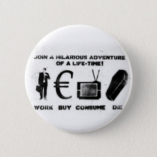 Work Buy Consume Die 6 Cm Round Badge
