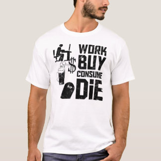 Work Buy Consume Die T-Shirt