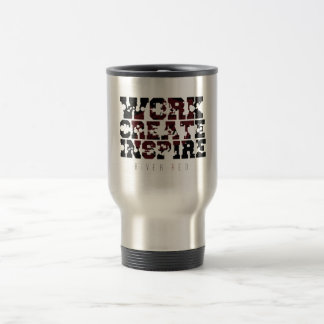 """Work, Create, Inspire"" Travel Mug by River Red"
