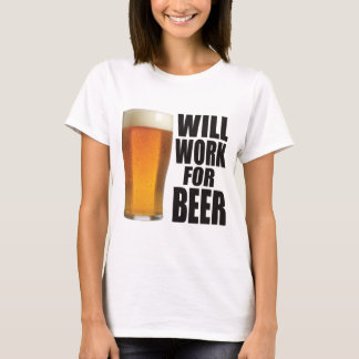 Work For Beer T-Shirt