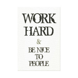 Work Hard and Be nice to People motivation quote Gallery Wrapped Canvas