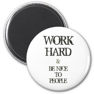 Work Hard and Be nice to People motivation quote Magnet