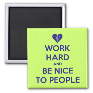 Work Hard Be Nice To People Magnet