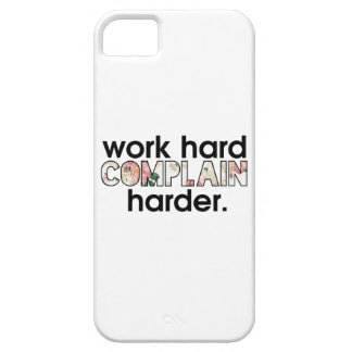 work hard complain harder iPhone 5 cover