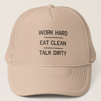 Work Hard, Eat Clean, Talk Dirty Trucker Hat