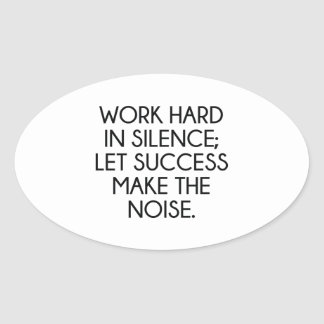 Work Hard In Silence; Let Succes Make The Noise Oval Sticker