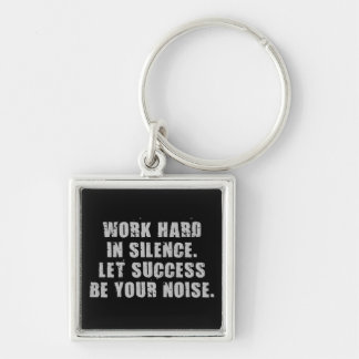 Work Hard In Silence - Let Success Be Your Noise Key Ring