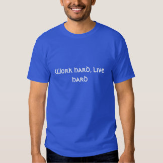 Work hard, live hard shirts