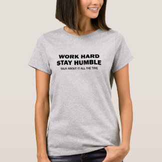 Work hard - Stay humble - Talk about it - T-Shirt