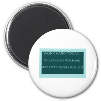 Work Hard Today, MillionsOn Welfare Depend on it 6 Cm Round Magnet
