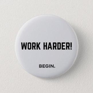 """""""WORK HARDER!"""" button-BEGIN. 6 Cm Round Badge"""