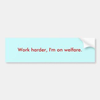 Work harder, I'm on welfare. Car Bumper Sticker