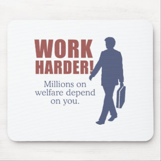 Work Harder. Millions on welfare depend on you. - Mouse Pad