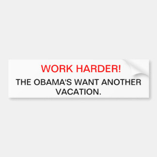 Work Harder! The Obama's want another vacation. Bumper Sticker