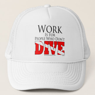 Work is for people who don't dive Hat