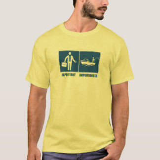 Work Is Important, Fishing Is Importanter T-Shirt