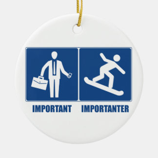 Work Is Important, Snowboarding Is Importanter Ceramic Ornament