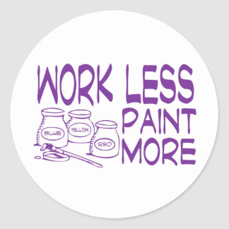 work less paint more purple round sticker