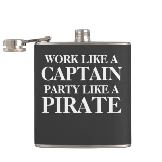 Work like a captain, party like a pirate. hip flask