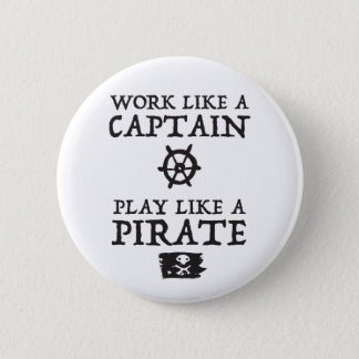 Work Like a Captain, Play Like a Pirate 6 Cm Round Badge