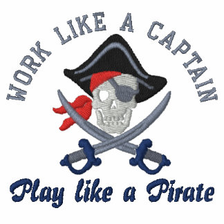 Work Like A Captain Play Like A Pirate Embroidery Embroidered Shirt