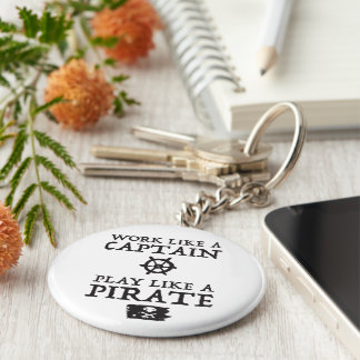 Work Like a Captain, Play Like a Pirate Key Ring