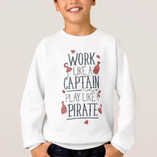 Work Like a Captain Play Like a Pirate Sweatshirt