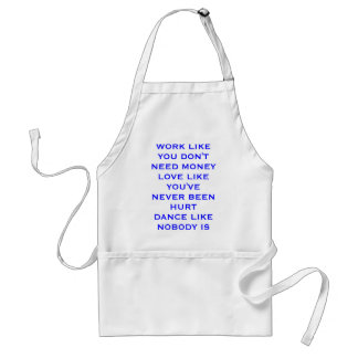 WORK LIKE YOU DON'T NEED MONEYLOVE LIKE YOU'VE ... STANDARD APRON