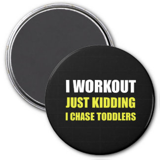 Work Out Just Kidding Chase Toddlers Magnet