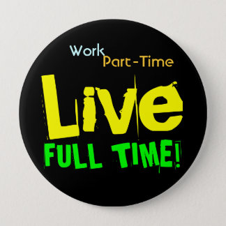 Work Part-Time LIVE Full-Time Jumbo Button