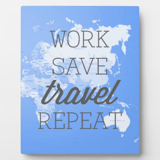 Work Save Travel Repeat Plaque