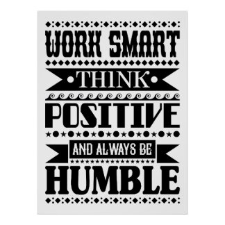 Work Smart Think Positive And Always Be Humble Poster