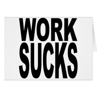 Work Sucks Greeting Card