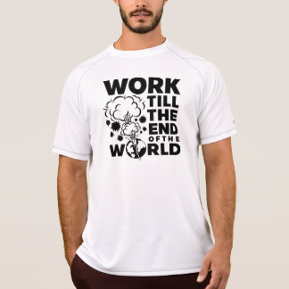 Work Till The End of The World T-Shirt