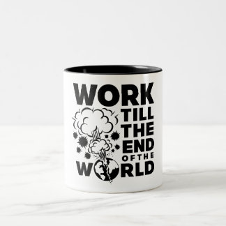Work Till The End of The World Two-Tone Coffee Mug