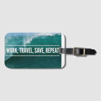 Work, Travel, Save, Repeat - Luggage Tag