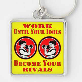 Work Until Your Idols Become Your Rivals Fit Girl Key Chains