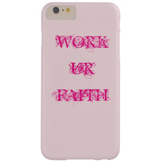 WORK UR FAITH BARELY THERE iPhone 6 PLUS CASE