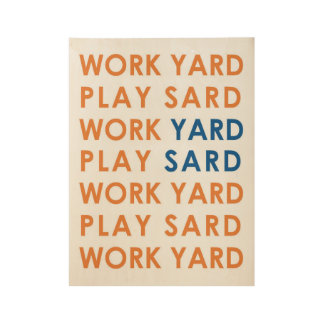 Work Yard Play Sard Wood Panel Poster