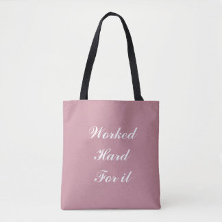 Worked Hard For It Tote Bag