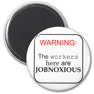 Workers here are...JobNoxious 6 Cm Round Magnet