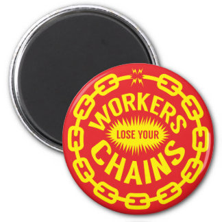Workers Lose Your Chains Magnet