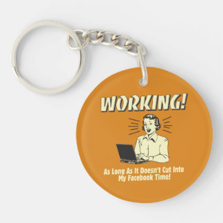 Working: Cut into Facebook Time Double-Sided Round Acrylic Key Ring