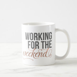 Working for the Weekend | Gray & Rose Gold Quote Coffee Mug