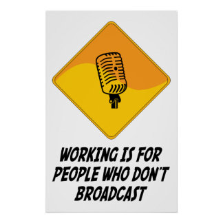 Working Is For People Who Don't Broadcast Poster